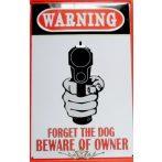 WARNING - FORGET THE DOG, BEWARE OF OWNER -  Metal Sign.  20X30.cm. fém tábla kép