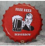 Free beer -  Tomorrow. Bottle Cap Tin Sign . 14.cm.  kerek fém tábla kép